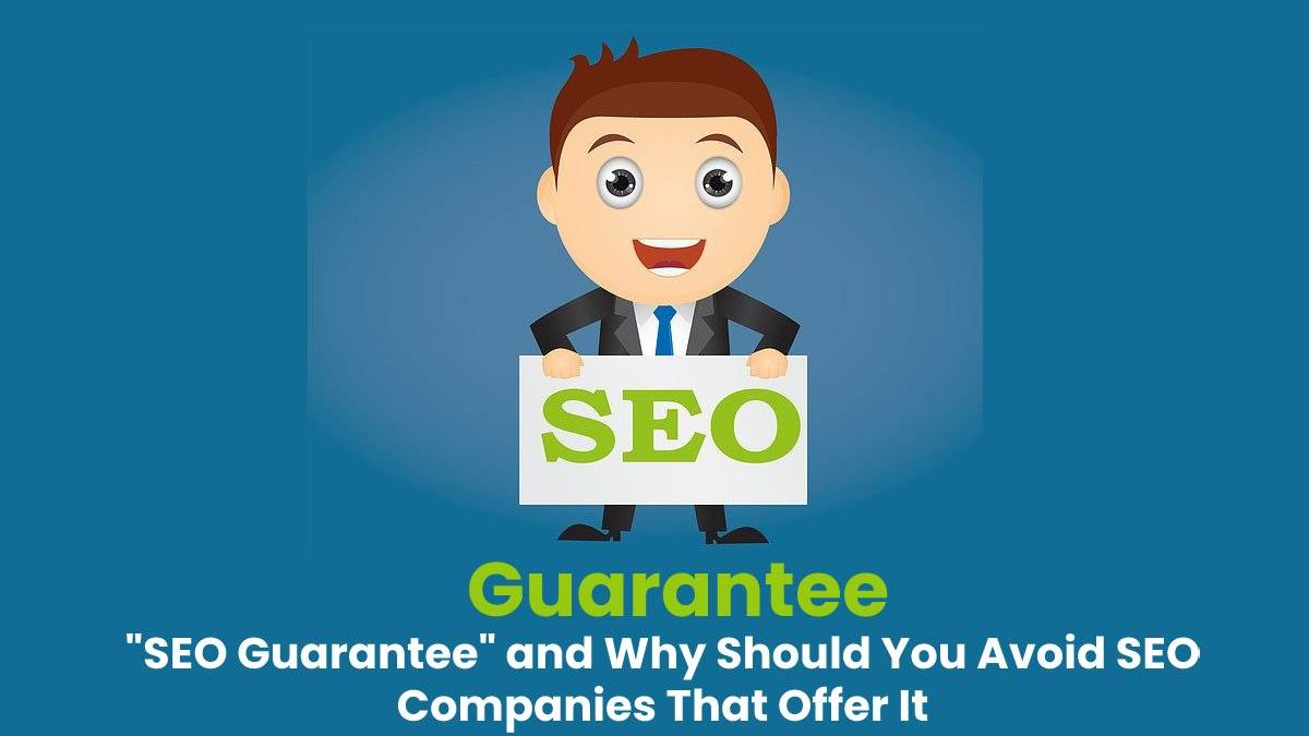 """SEO Guarantee"" and Why Should You Avoid SEO Companies That Offer It"