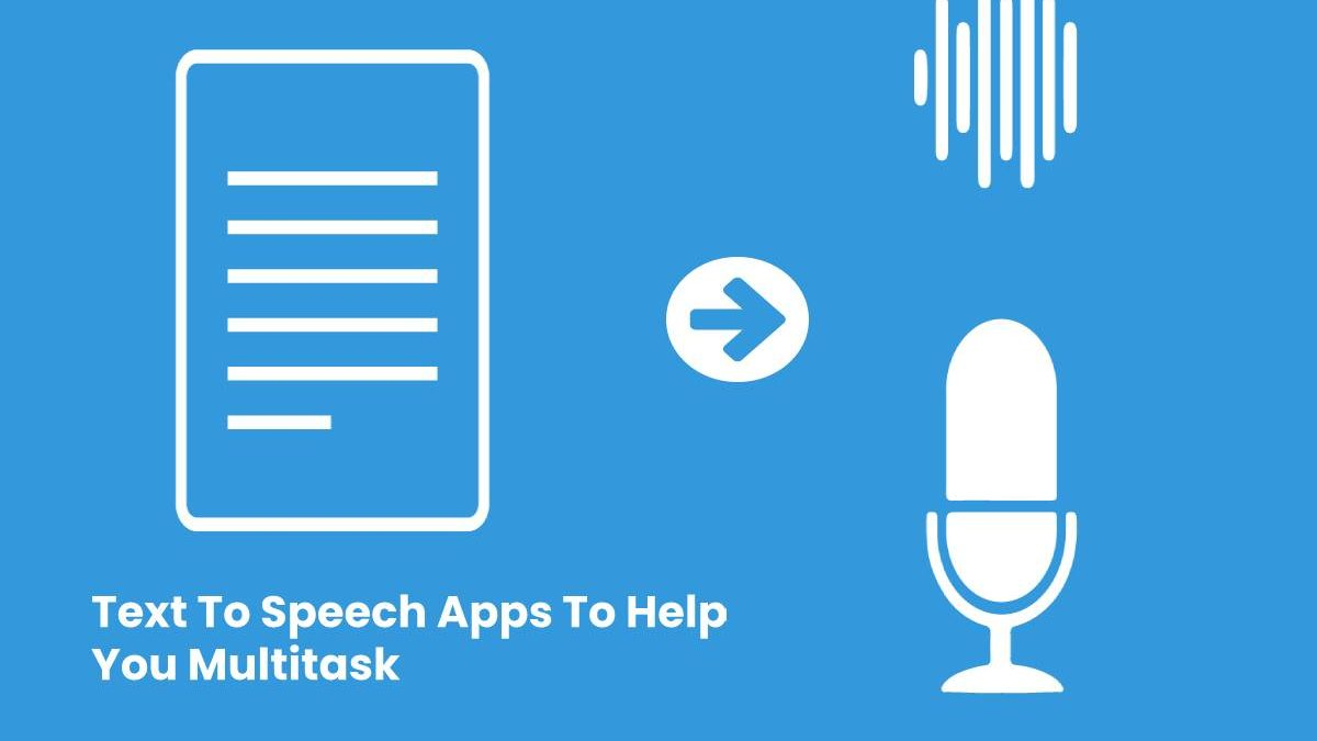 Text To Speech Apps To Help You Multitask