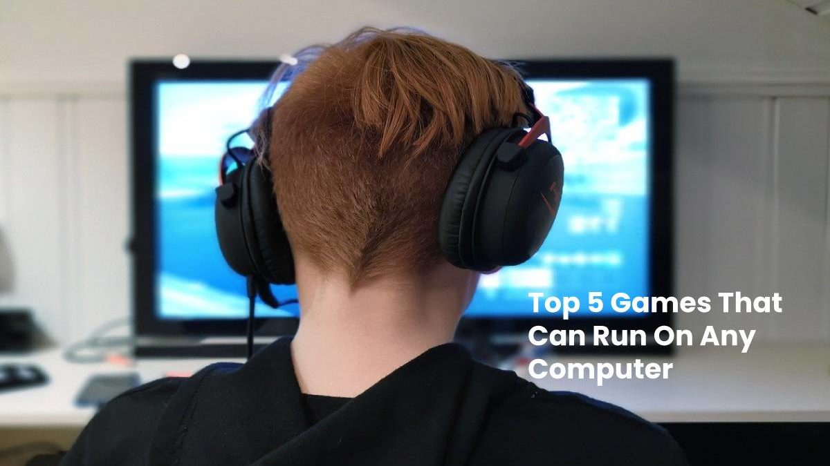 Top 5 Games That Can Run On Any Computer – 2020