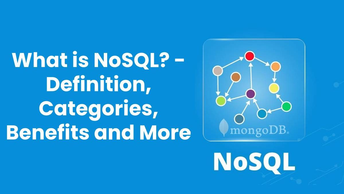 What is NoSQL? – Definition, Categories, Benefits, And More