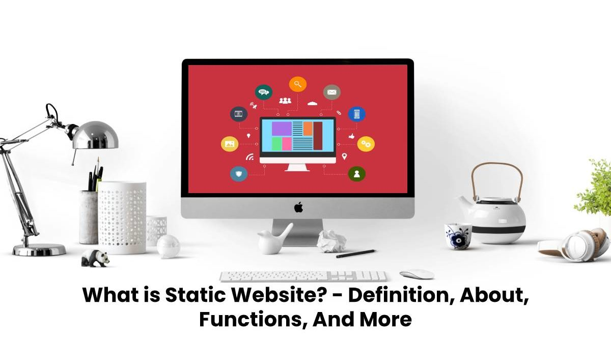 What is Static Website? – Definition, About, Functions, And More