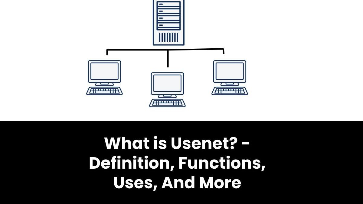 What is Usenet? – Definition, Functions, Uses, And More