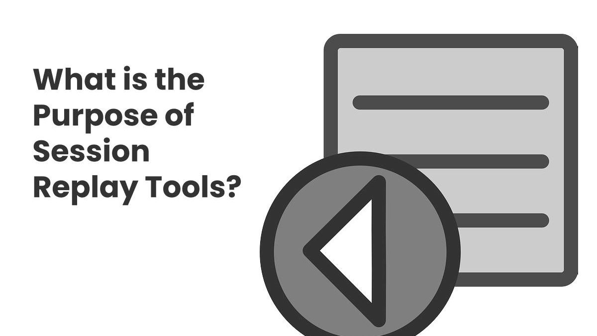 What is the Purpose of Session Replay Tools?