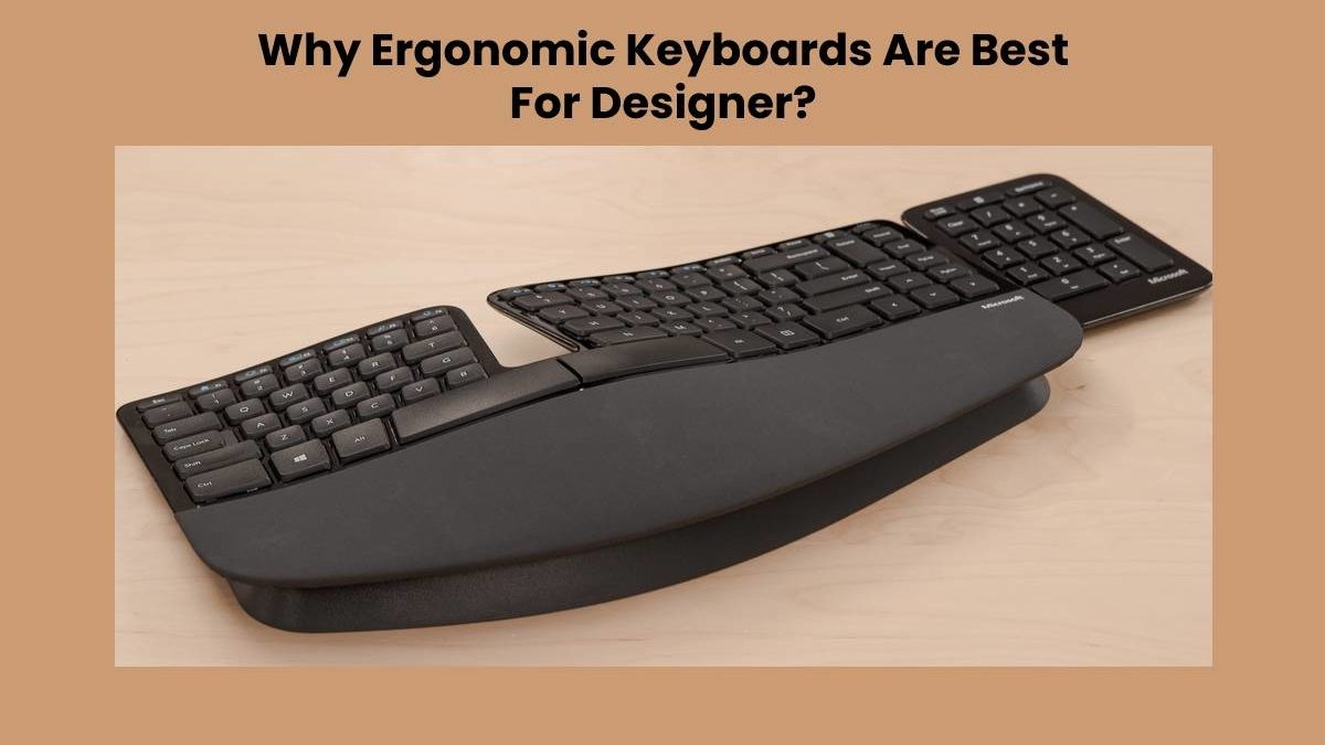 Why Ergonomic Keyboards Are Best For Designer?
