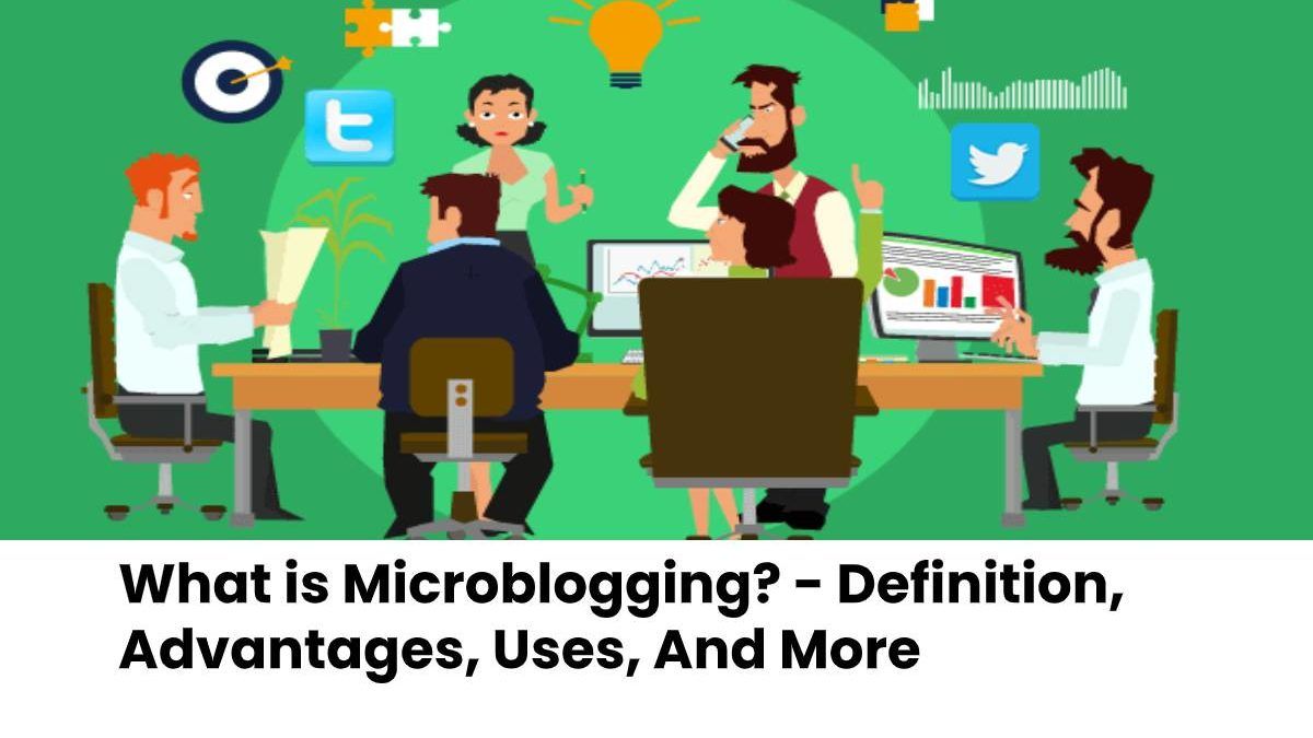 What is Microblogging? – Definition, Advantages, Uses, And More
