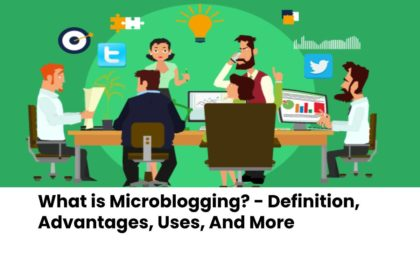 What is Microblogging? - Definition, Advantages, Uses, And More