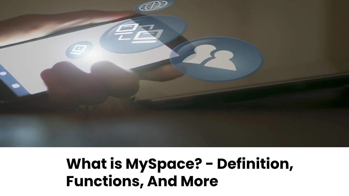 What is MySpace? – Definition, Functions, And More