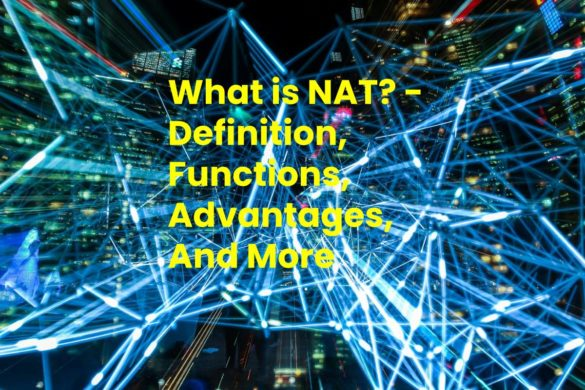 What is NAT? - Definition, Functions, Advantages, And More