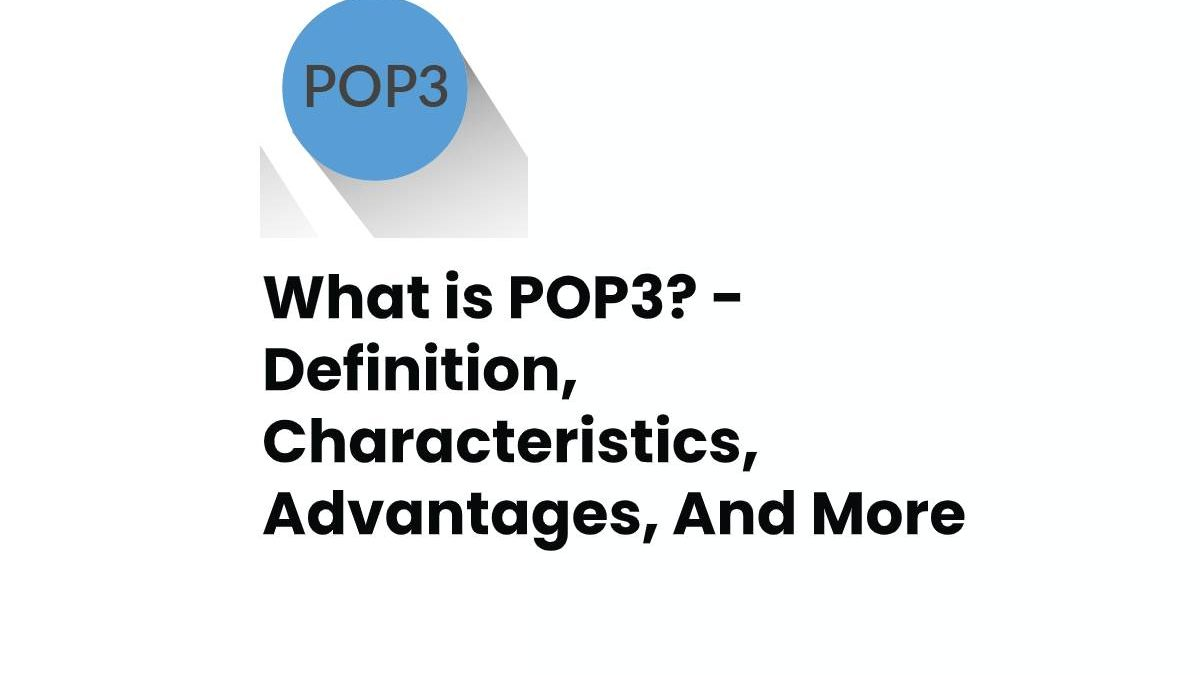 What is POP3? – Definition, Characteristics, Advantages, And More
