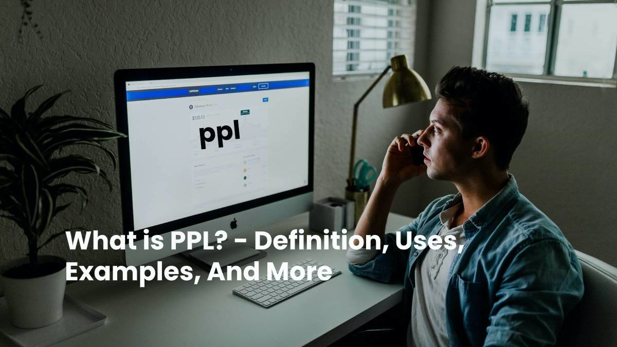 What is PPL? – Definition, Uses, Examples, And More