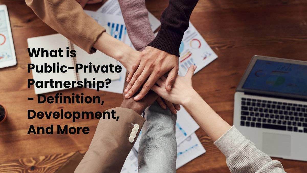 What is Public-Private Partnership? – Definition, Development, And More