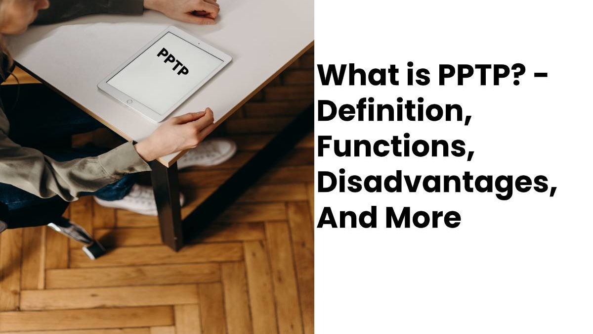 What is PPTP? – Definition, Functions, Disadvantages, And More
