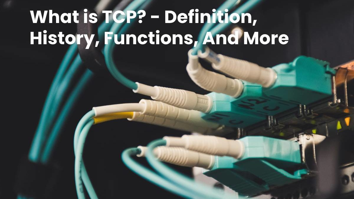 What is TCP? – Definition, History, Functions, And More