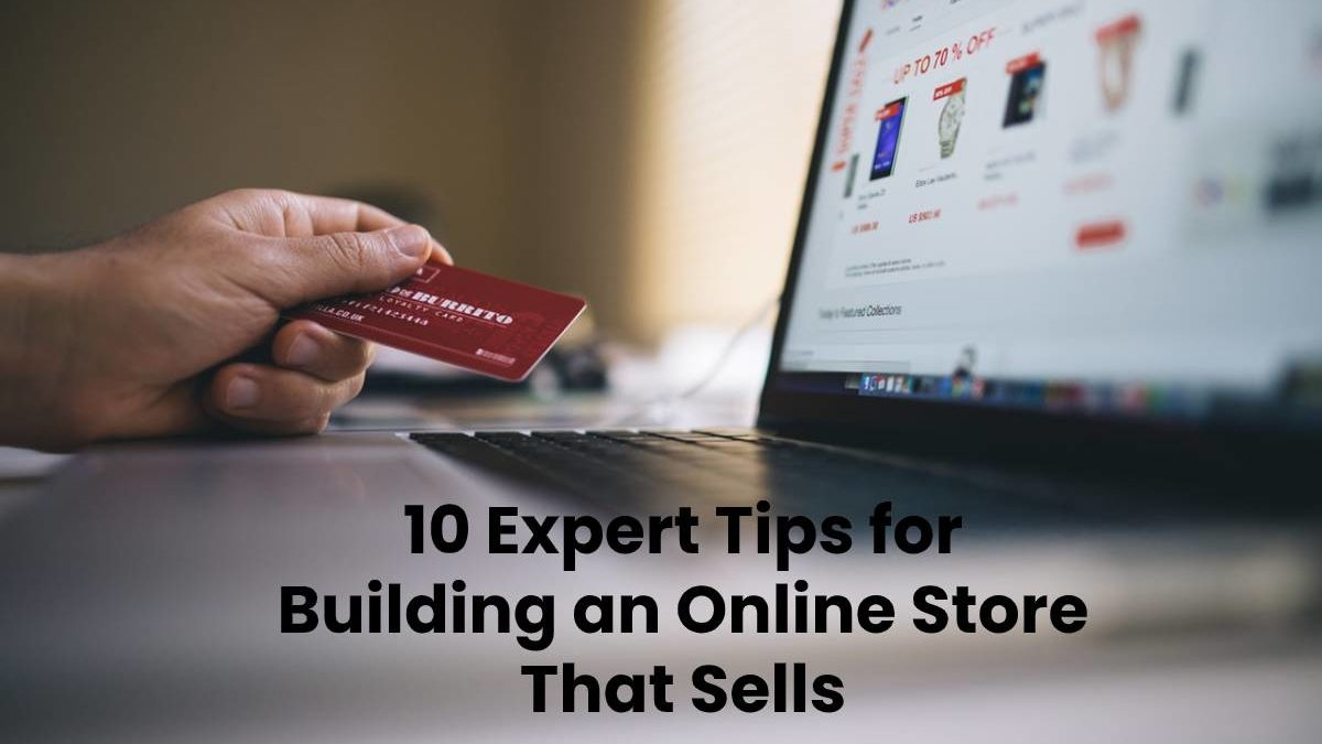 10 Expert Tips for Building an Online Store That Sells