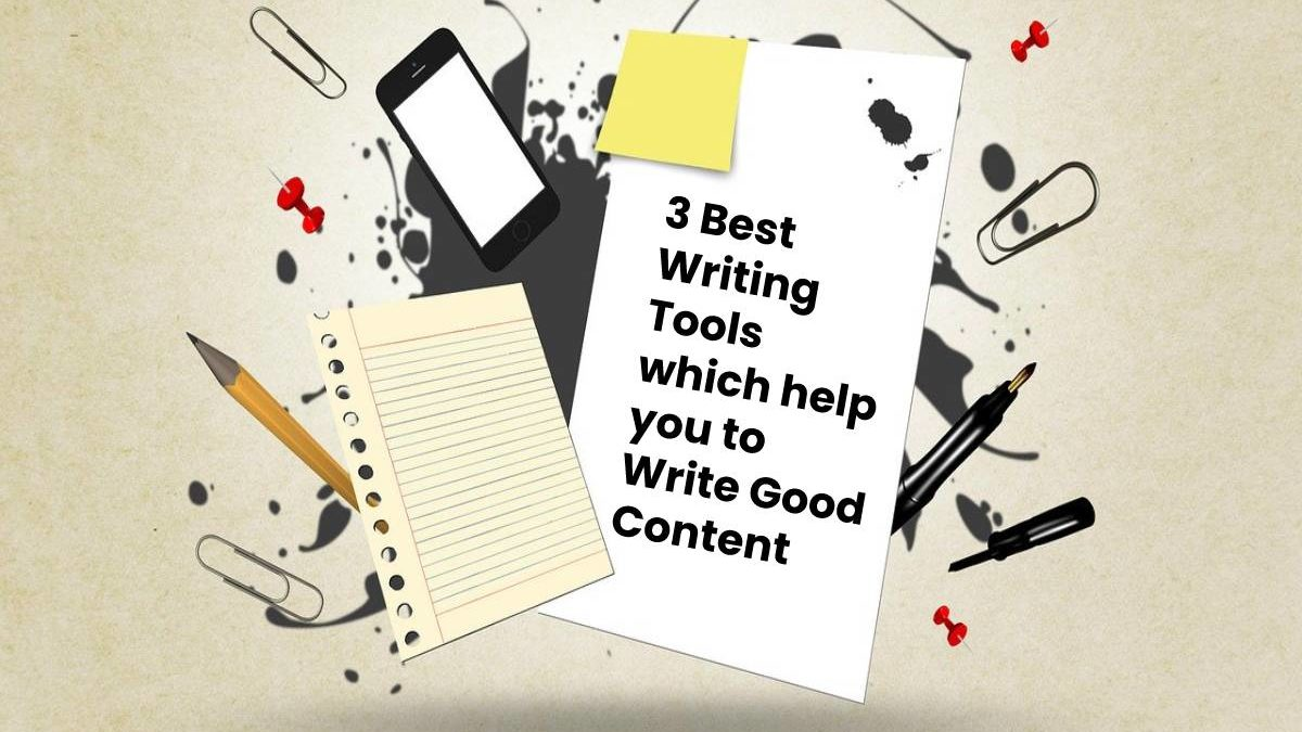 3 Best Writing Tools which help you to Write Good Content