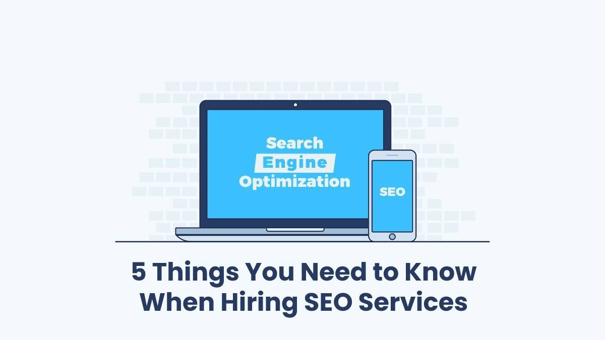 5 Things You Need to Know When Hiring SEO Services