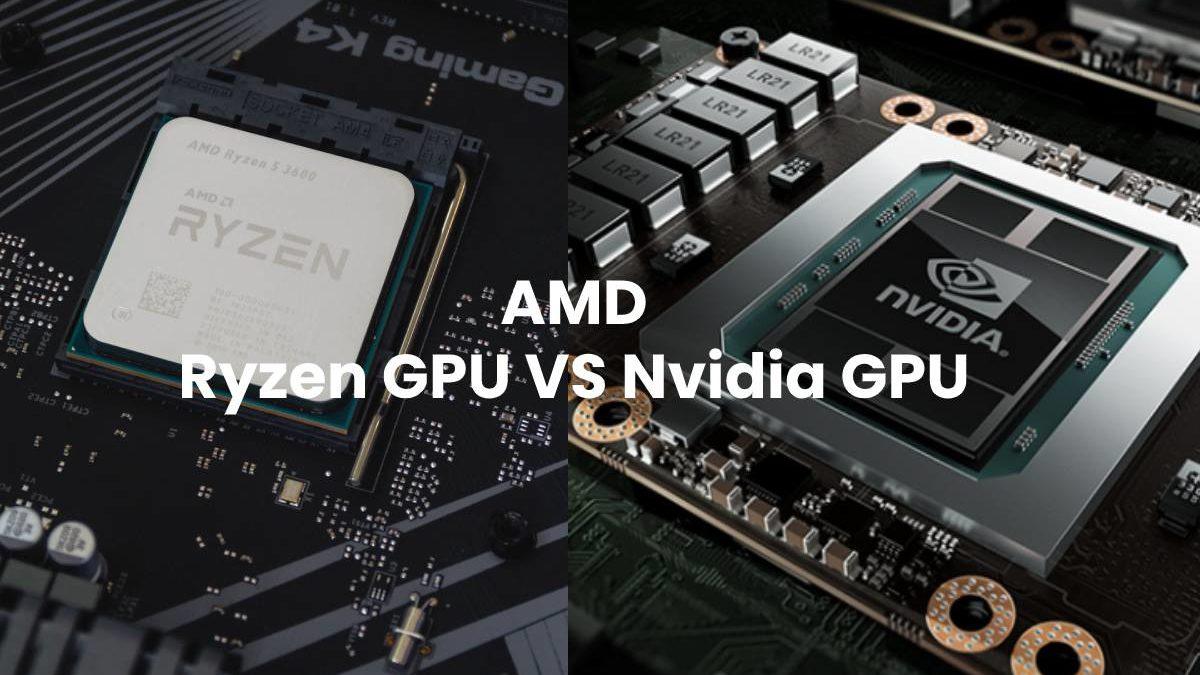 AMD Ryzen GPU VS Nvidia GPU