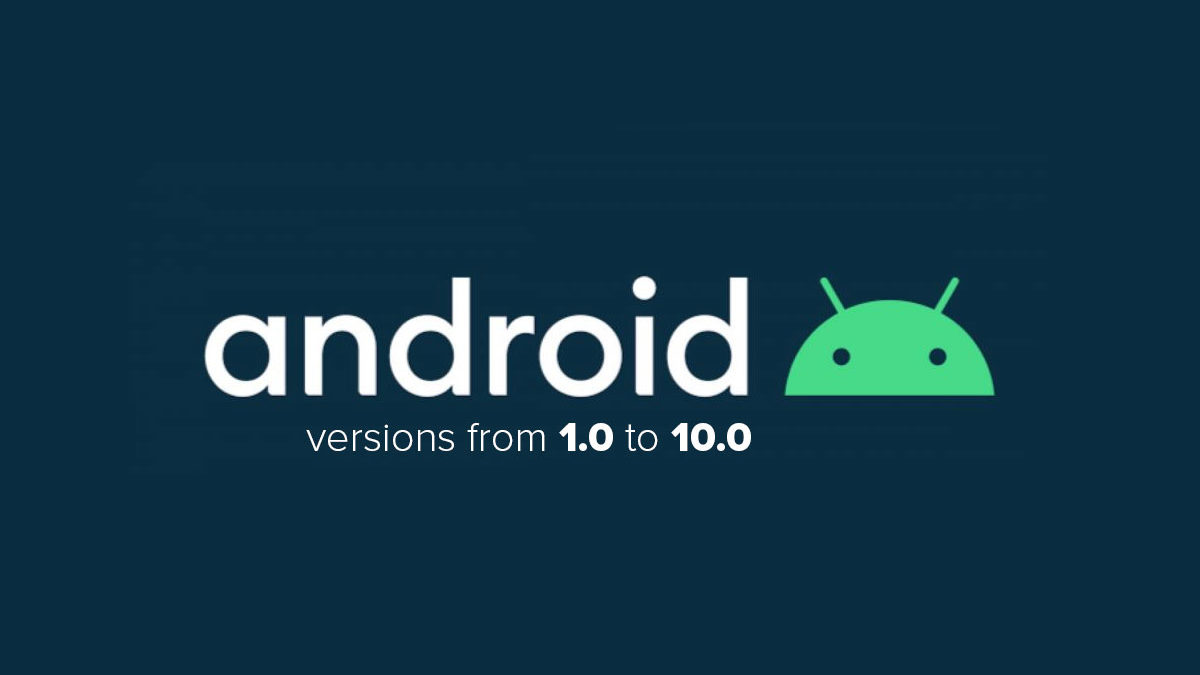 Android versions from 1.0 to 10.0 – Everything You Must Know