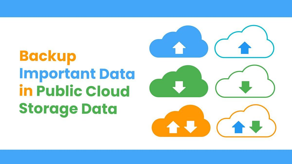 Backup Important Data in Public Cloud Storage Data Regularly