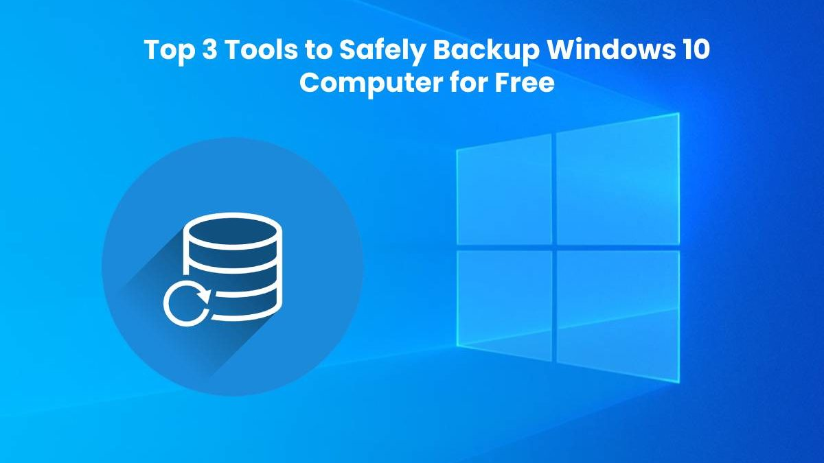 Top 3 Tools to Safely Backup Windows 10 Computer for Free