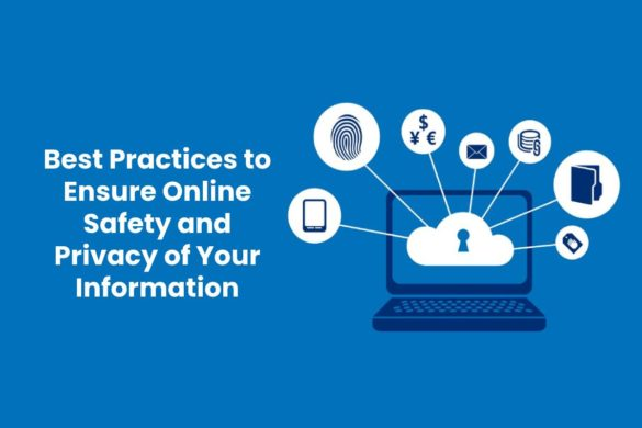Best Practices to Ensure Online Safety and Privacy of Your Information