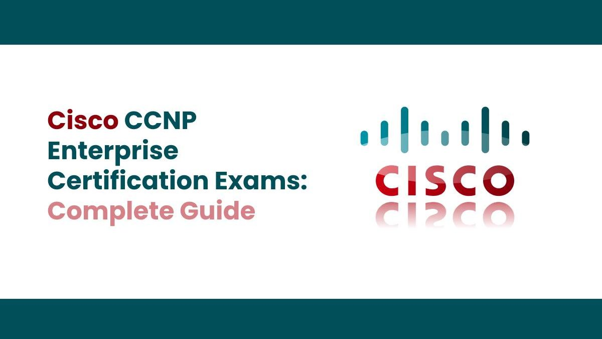 Cisco CCNP Enterprise Certification Exams: Complete Guide