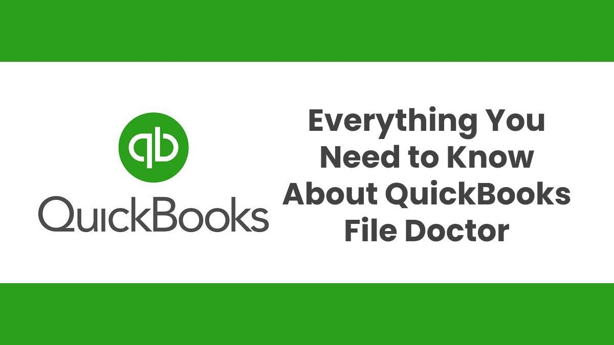 Everything You Need to Know About QuickBooks File Doctor