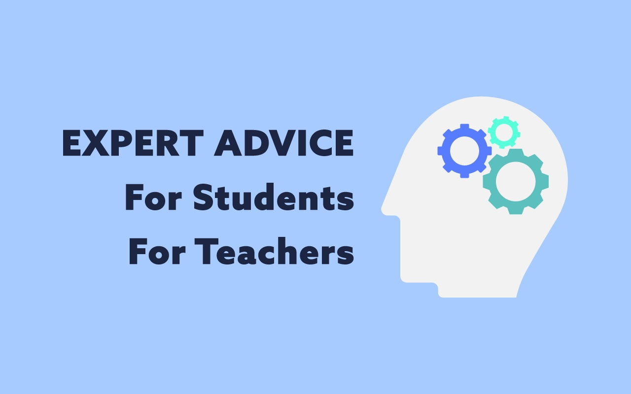 Expert Advice for Students and Teachers