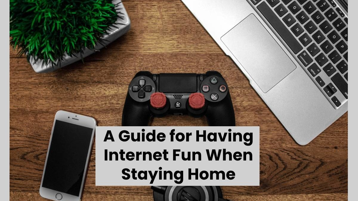 A Guide for Having Internet Fun When Staying Home