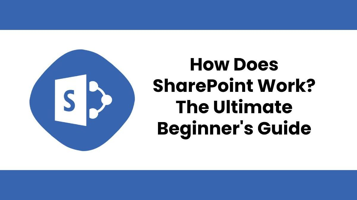 How Does SharePoint Work? The Ultimate Beginner's Guide