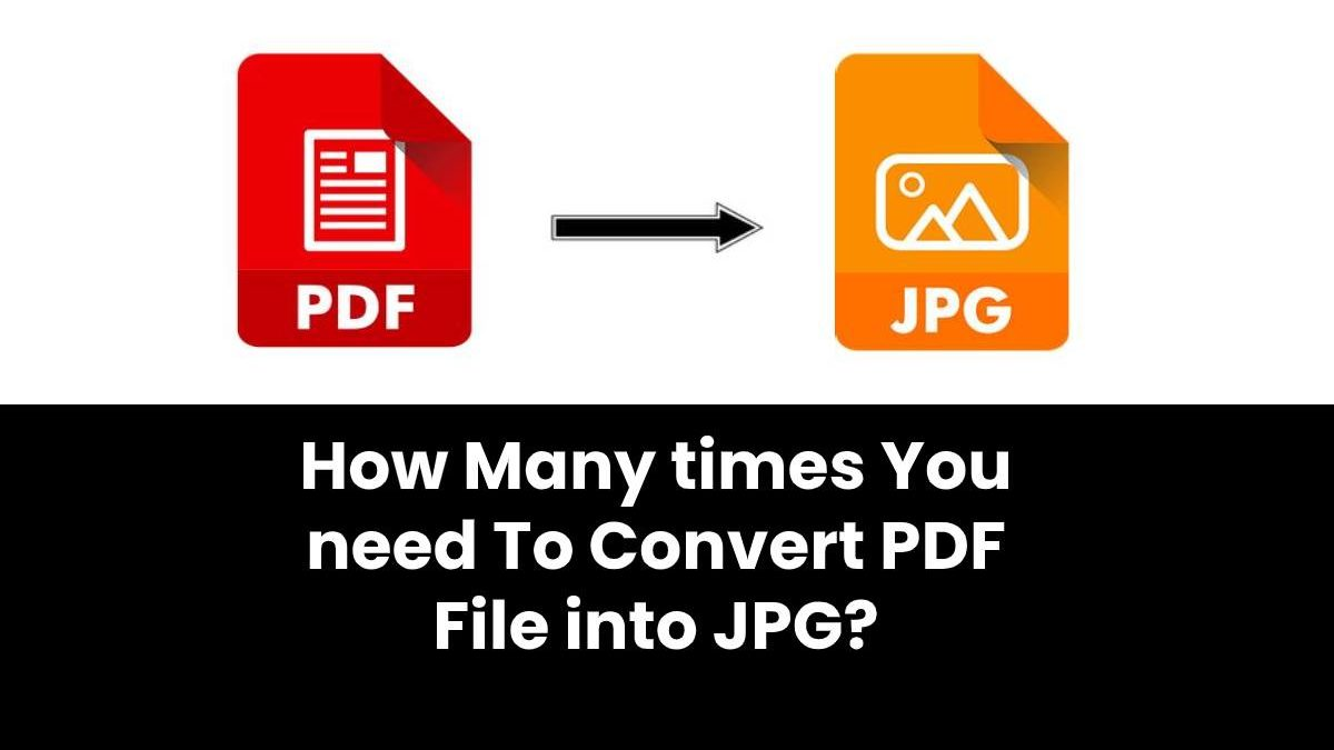 How Many times You need To Convert PDF File into JPG?