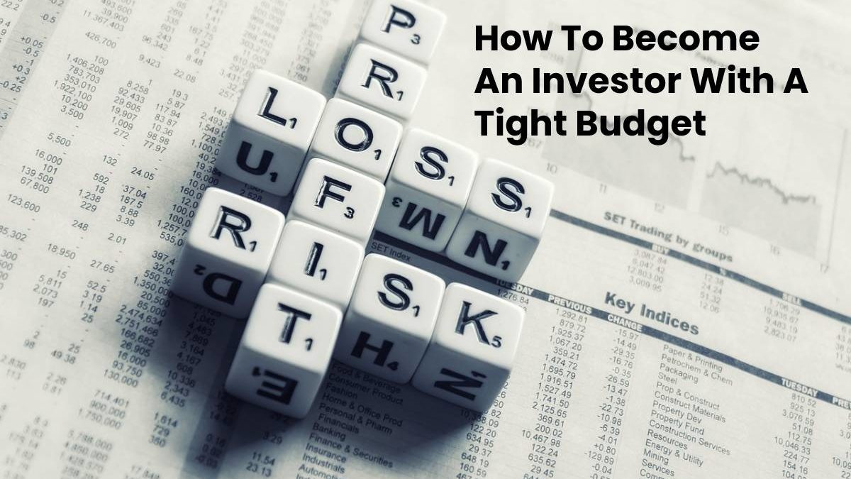 How To Become An Investor With A Tight Budget