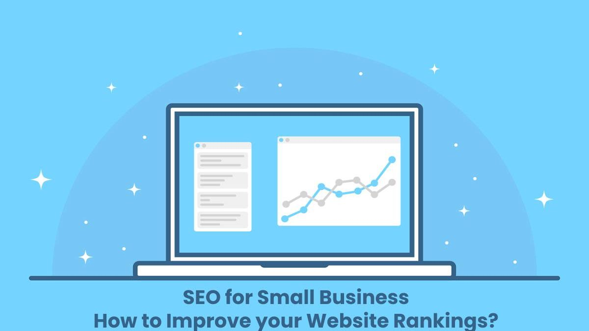 SEO for Small Business: How to Improve your Website Rankings?