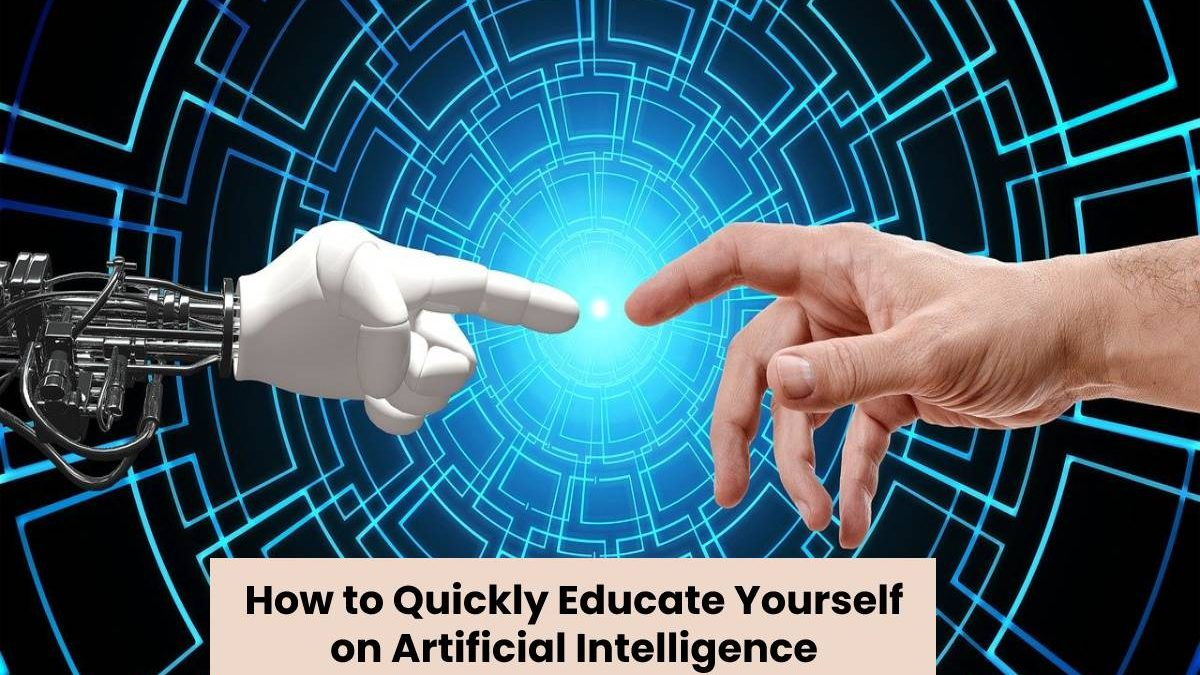 How to Quickly Educate Yourself on Artificial Intelligence