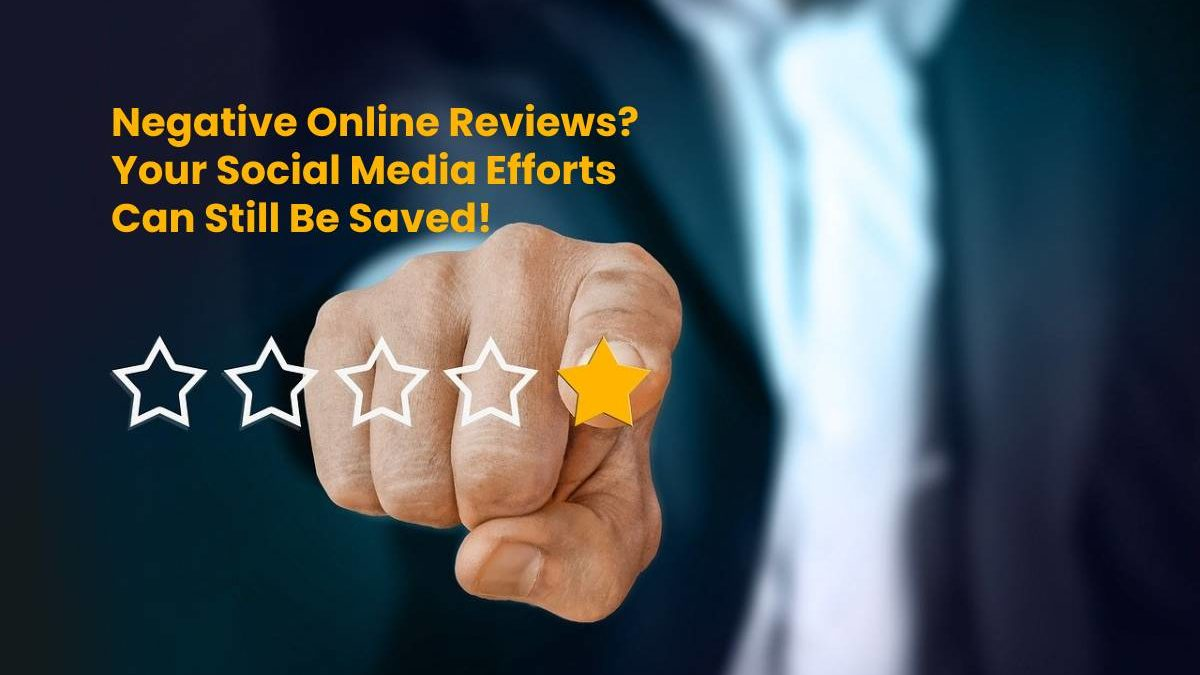 Negative Online Reviews? Your Social Media Efforts Can Still Be Saved!