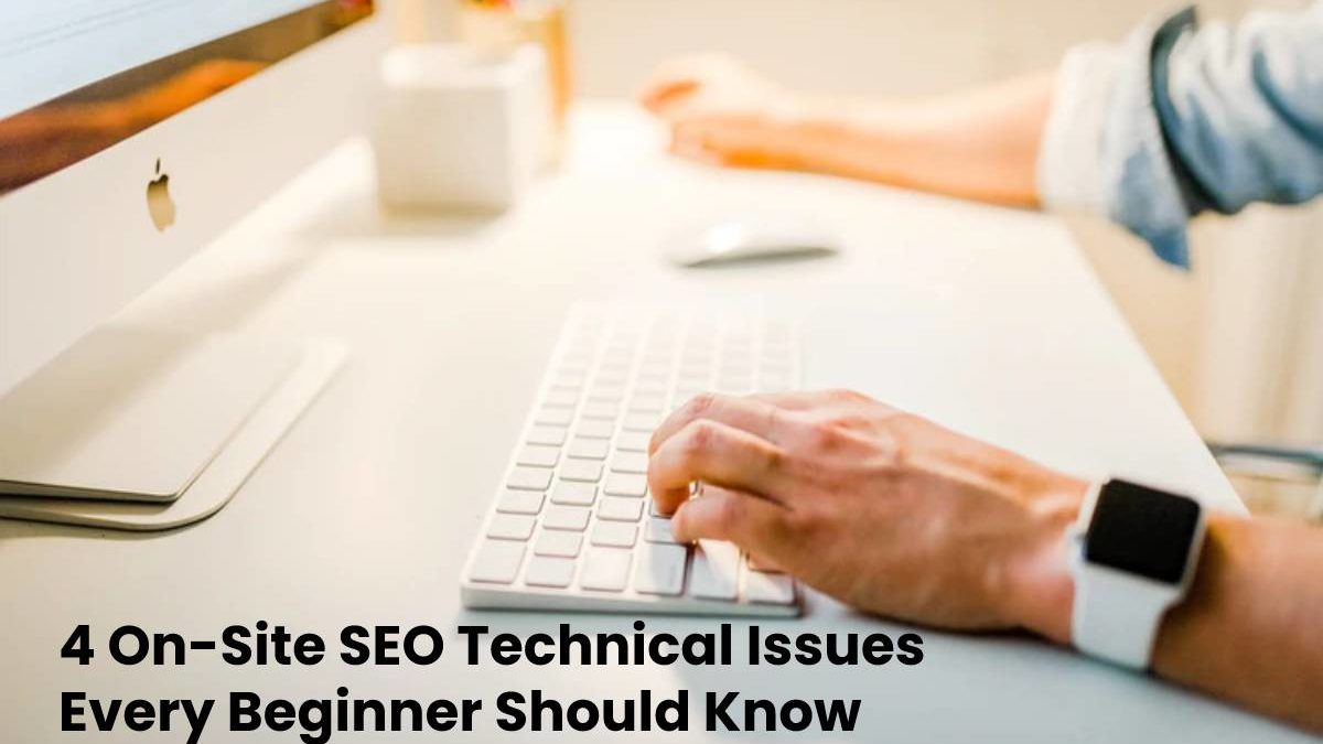 4 On-Site SEO Technical Issues Every Beginner Should Know