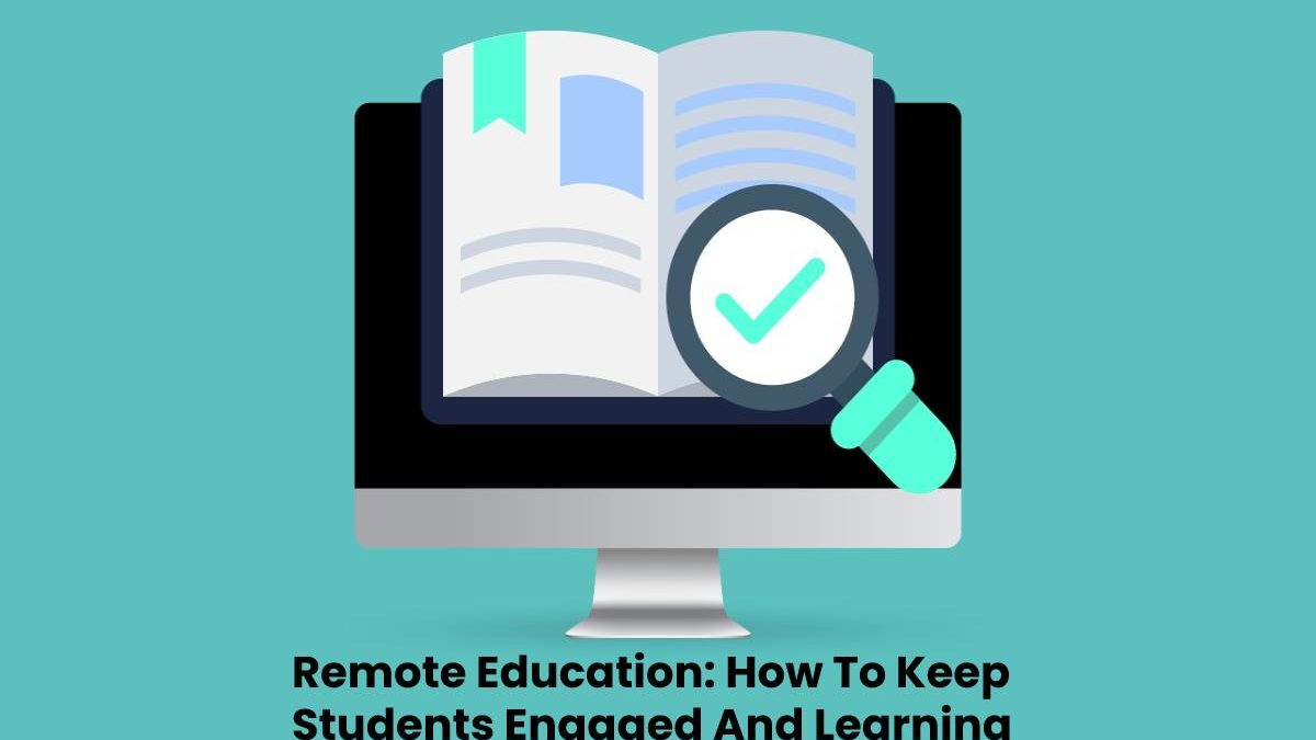 Remote Education: How To Keep Students Engaged And Learning