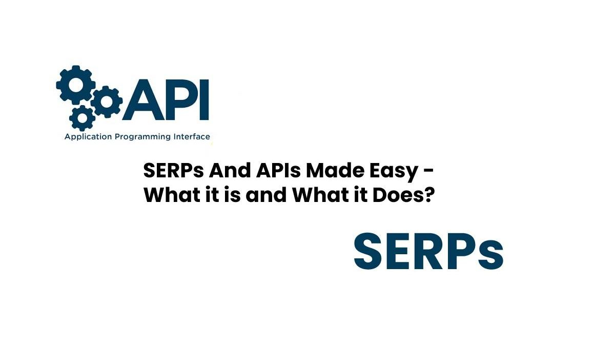SERPs And APIs Made Easy – What it is and What it Does?