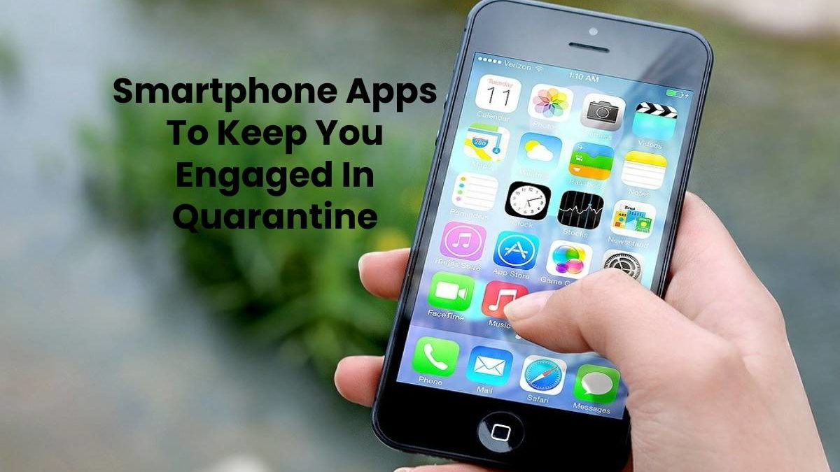 Smartphone Apps To Keep You Engaged In Quarantine