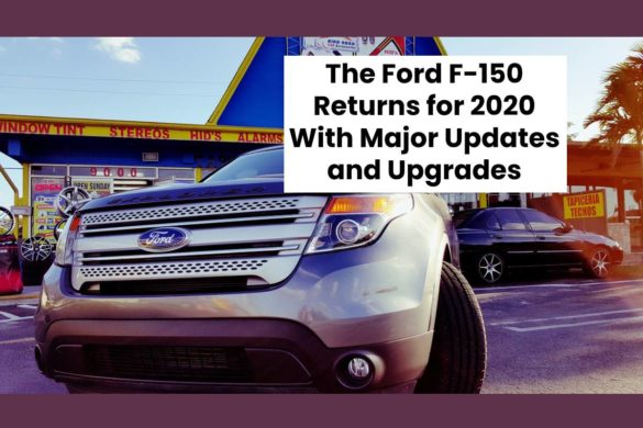 The Ford F-150 Returns for 2020 With Major Updates and Upgrades