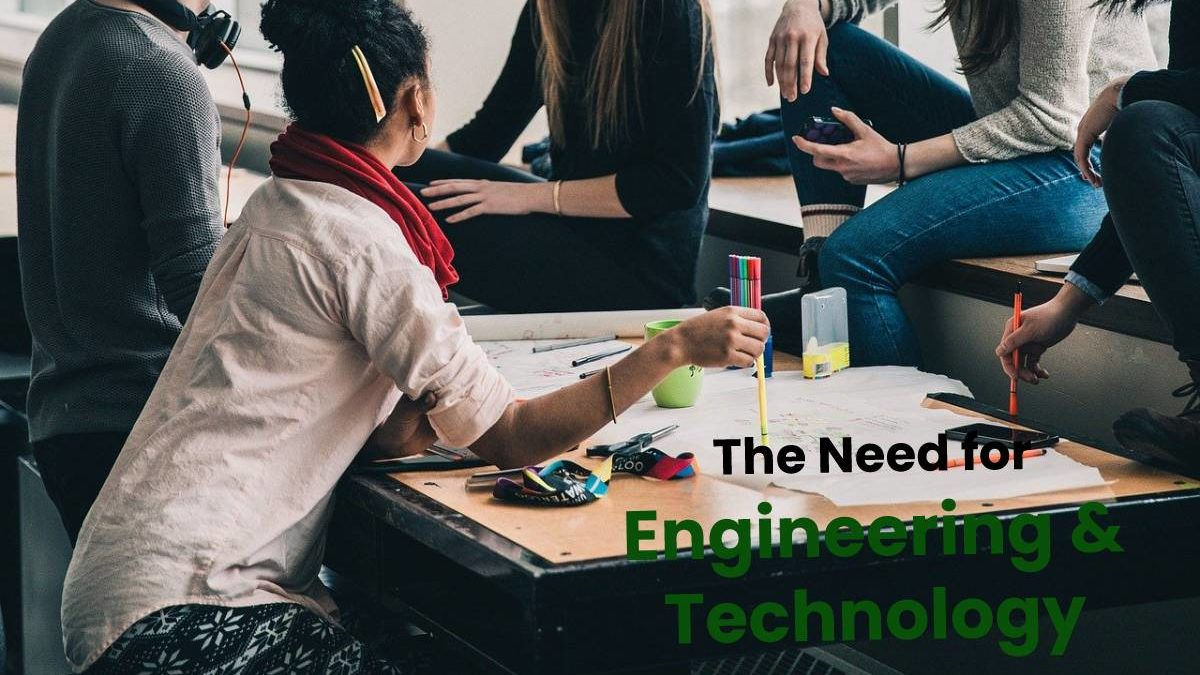 The Need for Engineering and Technology