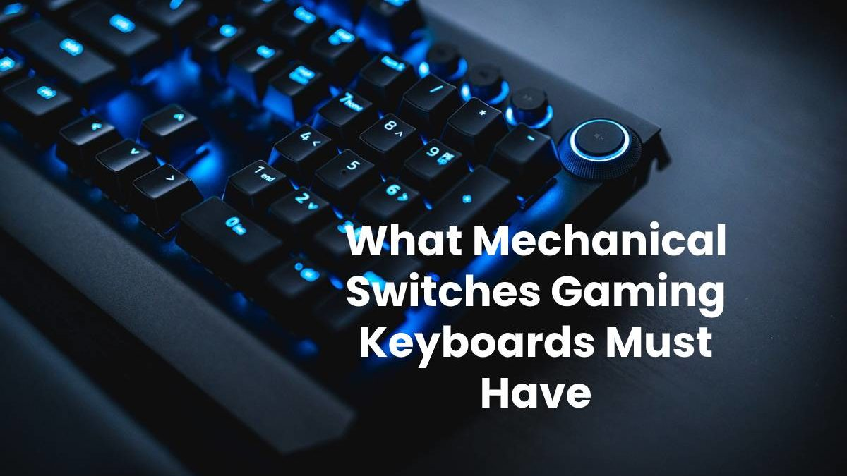 What Mechanical Switches Gaming Keyboards Must Have