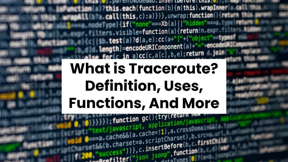 What is Traceroute? – Definition, Uses, Functions, And More
