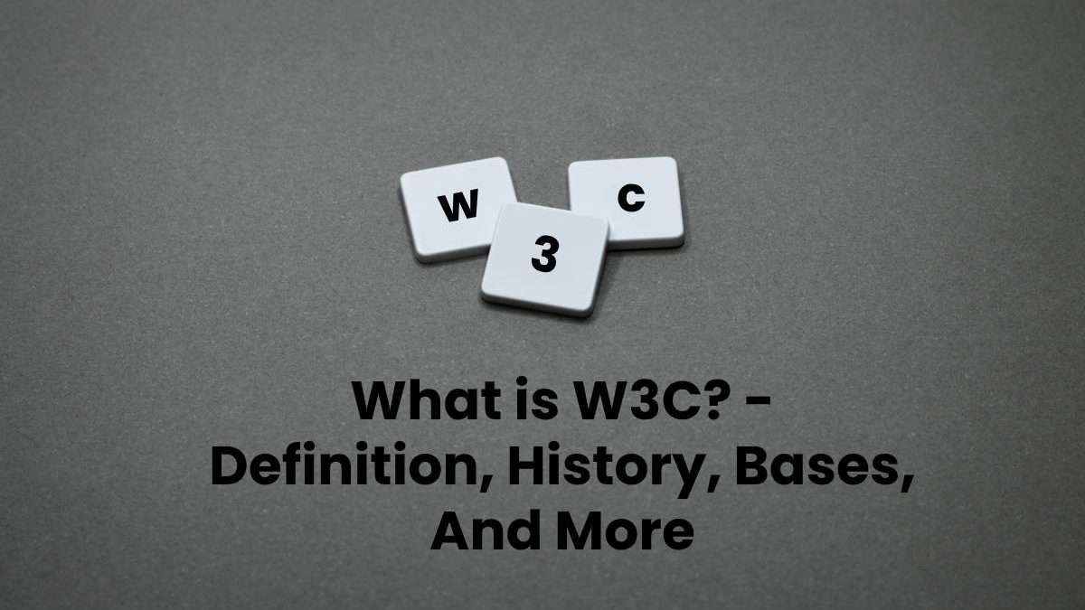 What is W3C? – Definition, History, Bases, And More