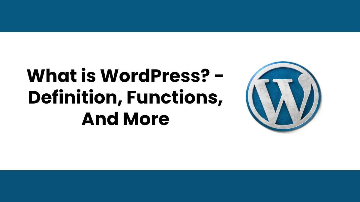 What is WordPress? – Definition, Functions, And More