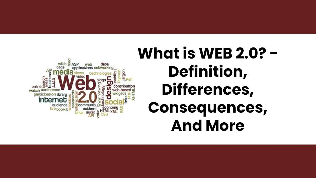 What is WEB 2.0? – Definition, Differences, Consequences, And More