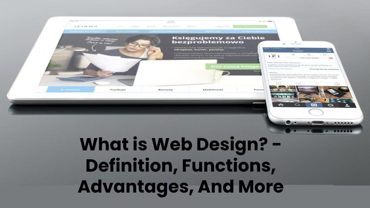 What is Web Design? – Definition, Functions, Advantages, And More