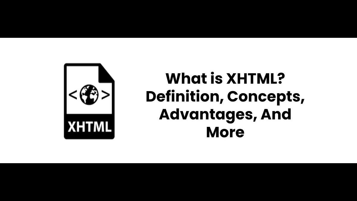 What is XHTML? – Definition, Concepts, Advantages, And More