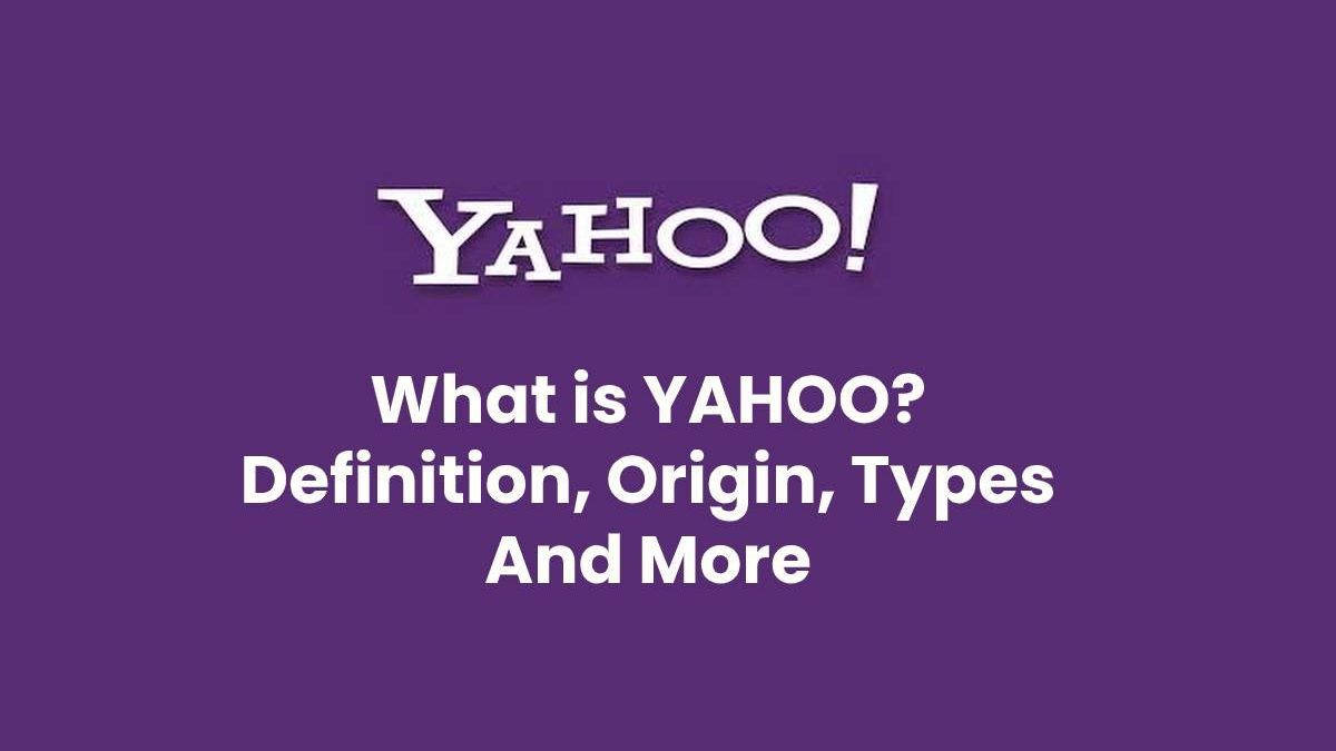 What is Yahoo? – Definition, Origin, Types And More