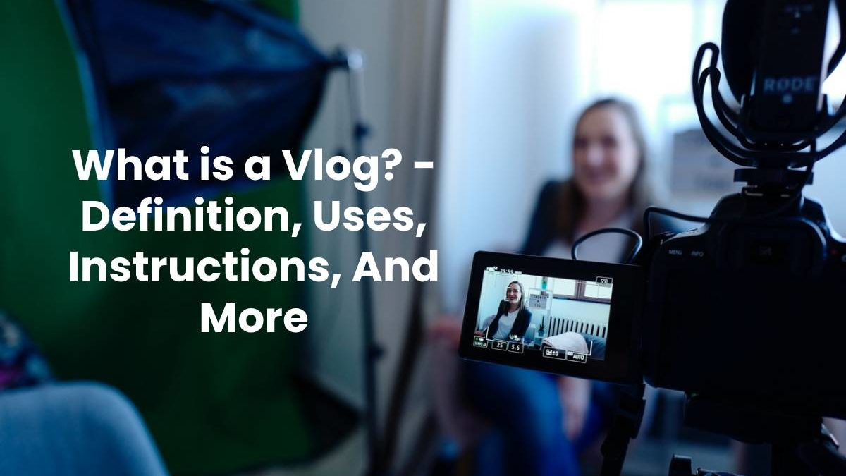 What is a Vlog? – Definition, Uses, Instructions, And More